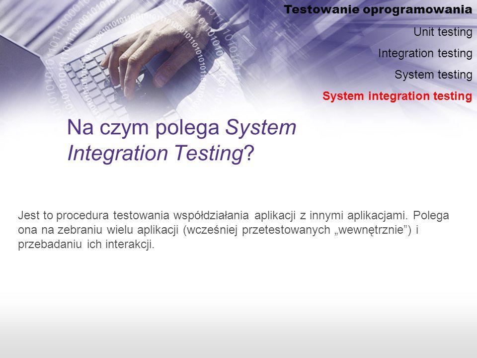 Na czym polega System Integration Testing