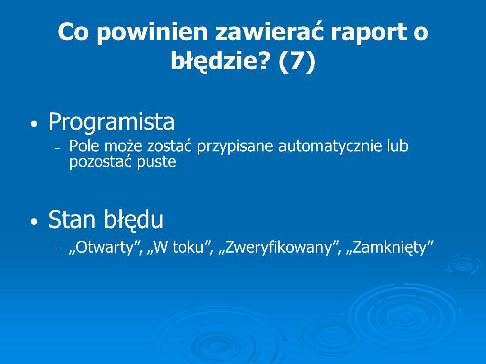 Co powinien zawierać raport o błędzie (7)