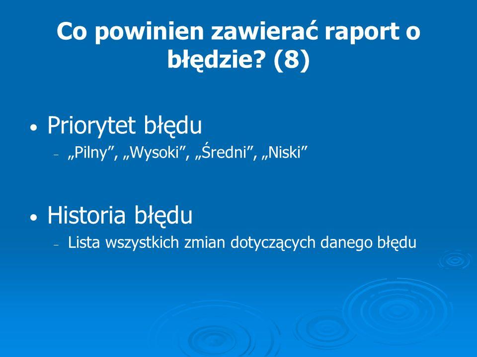 Co powinien zawierać raport o błędzie (8)