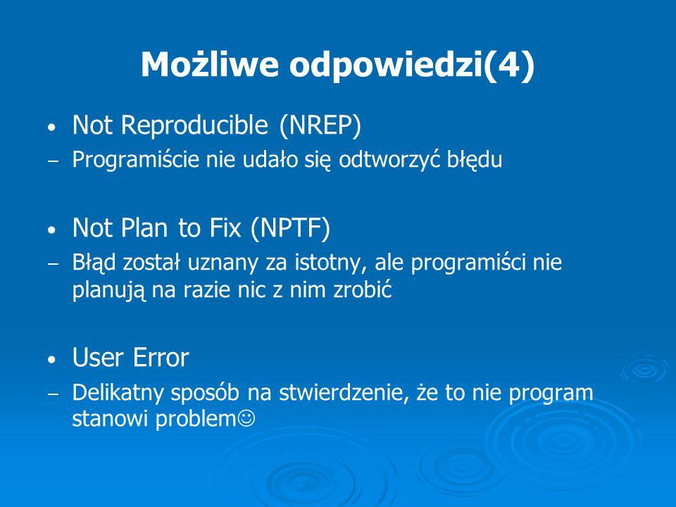 Możliwe odpowiedzi(4) Not Reproducible (NREP) Not Plan to Fix (NPTF)