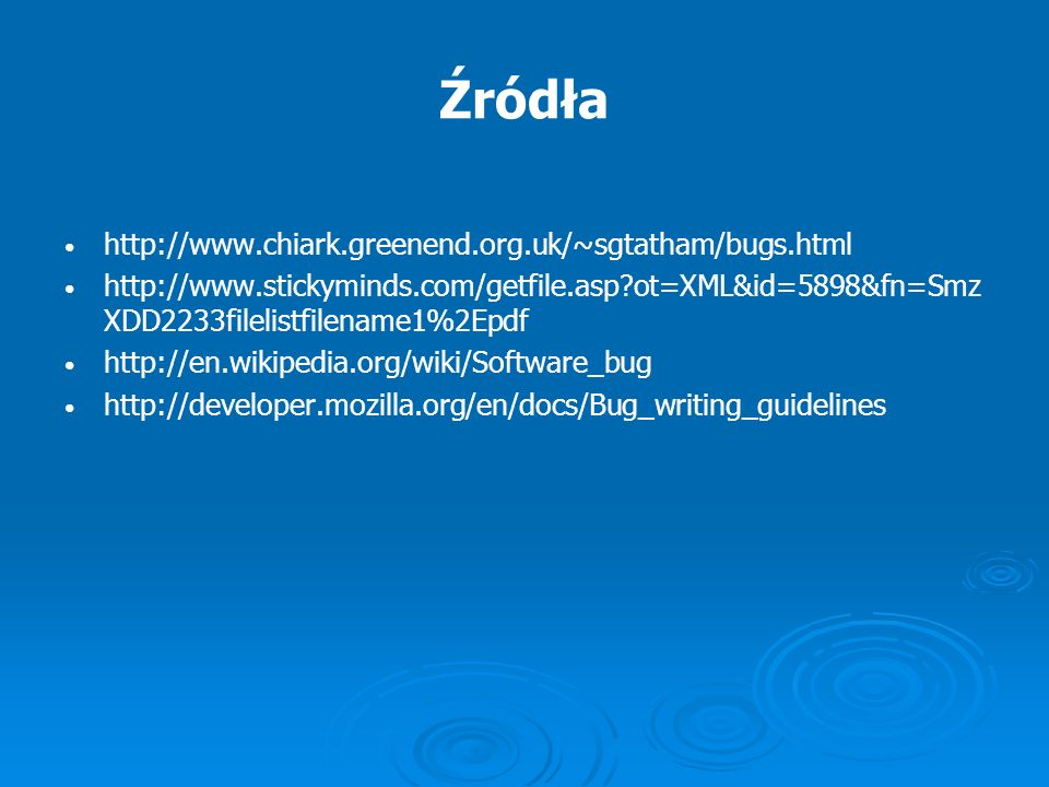 Źródła http://www.chiark.greenend.org.uk/~sgtatham/bugs.html