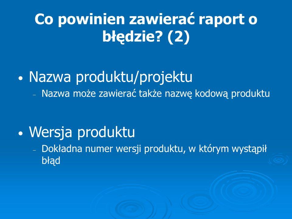 Co powinien zawierać raport o błędzie (2)
