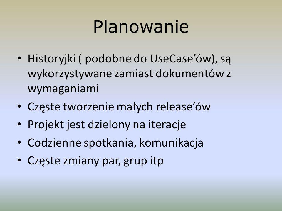 PlanowanieHistoryjki ( podobne do UseCase'ów), są wykorzystywane zamiast dokumentów z wymaganiami. Częste tworzenie małych release'ów.