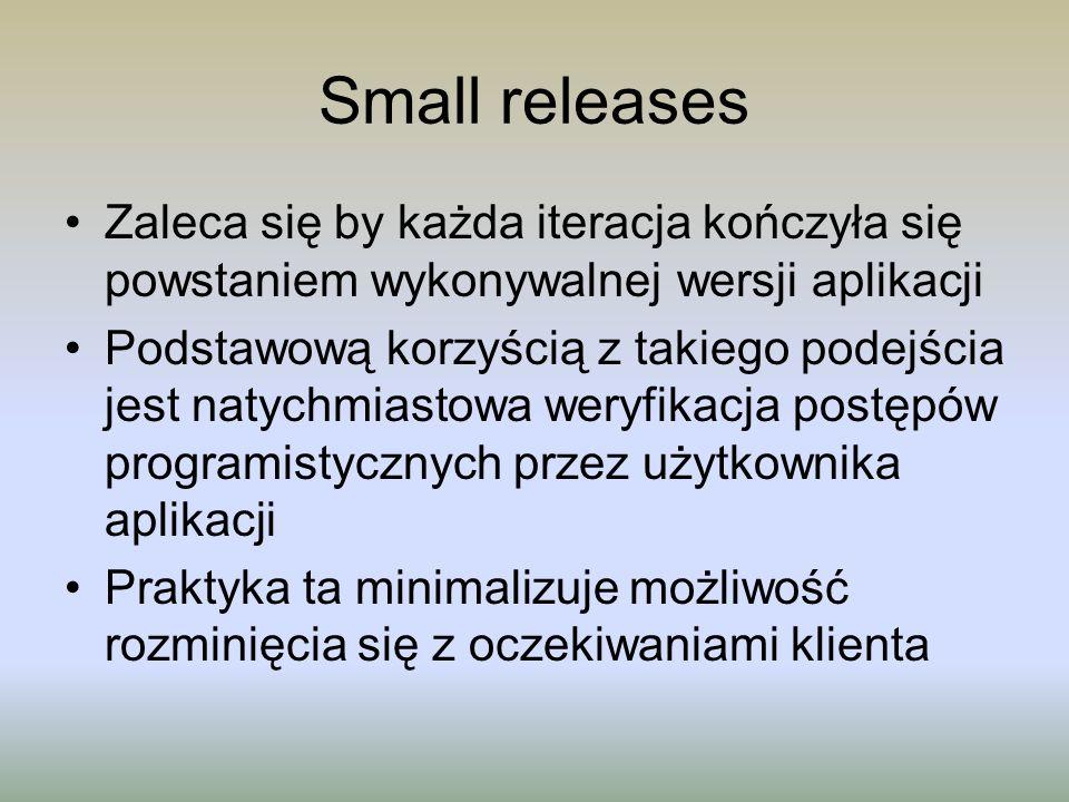Small releases Zaleca się by każda iteracja kończyła się powstaniem wykonywalnej wersji aplikacji.