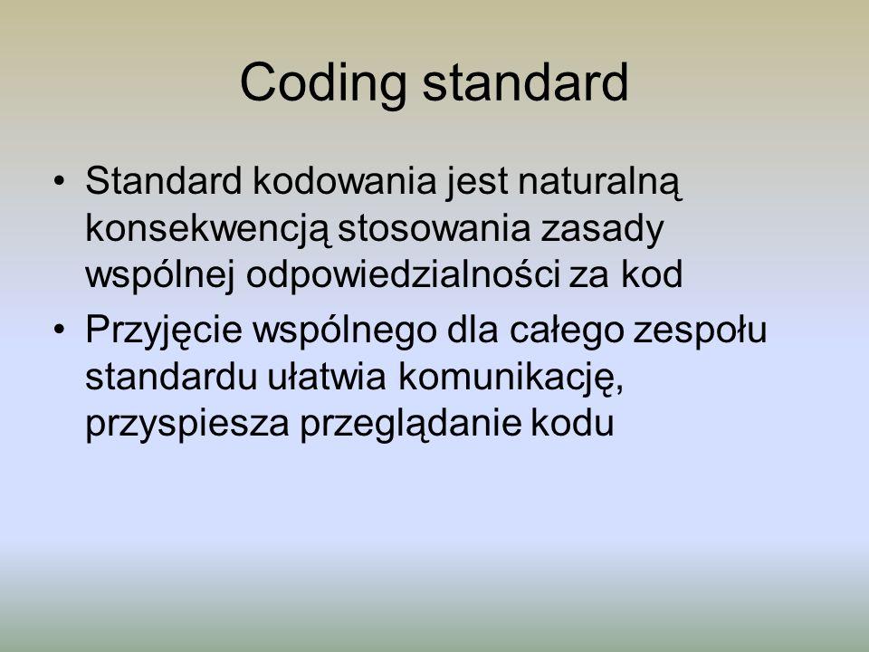 Coding standard Standard kodowania jest naturalną konsekwencją stosowania zasady wspólnej odpowiedzialności za kod.