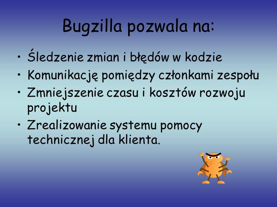 Bugzilla pozwala na: Śledzenie zmian i błędów w kodzie