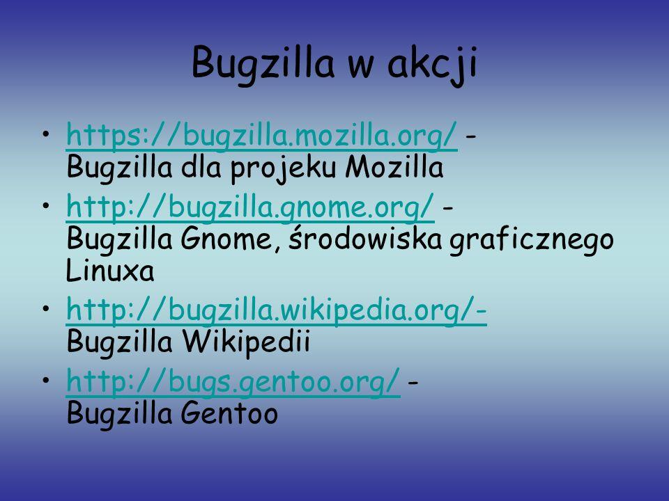 Bugzilla w akcji https://bugzilla.mozilla.org/ - Bugzilla dla projeku Mozilla.