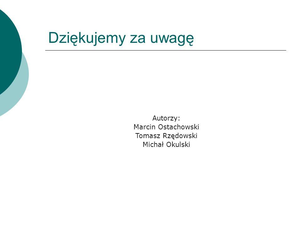 Dziękujemy za uwagę Autorzy: Marcin Ostachowski Tomasz Rzędowski