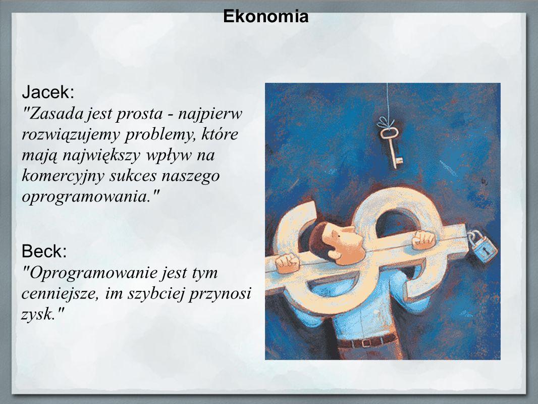Ekonomia Jacek: Zasada jest prosta - najpierw rozwiązujemy problemy, które mają największy wpływ na komercyjny sukces naszego oprogramowania.