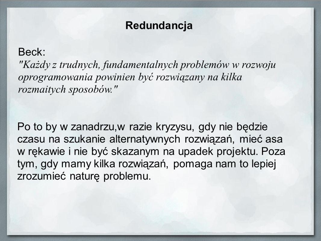 Redundancja Beck: Każdy z trudnych, fundamentalnych problemów w rozwoju oprogramowania powinien być rozwiązany na kilka rozmaitych sposobów.
