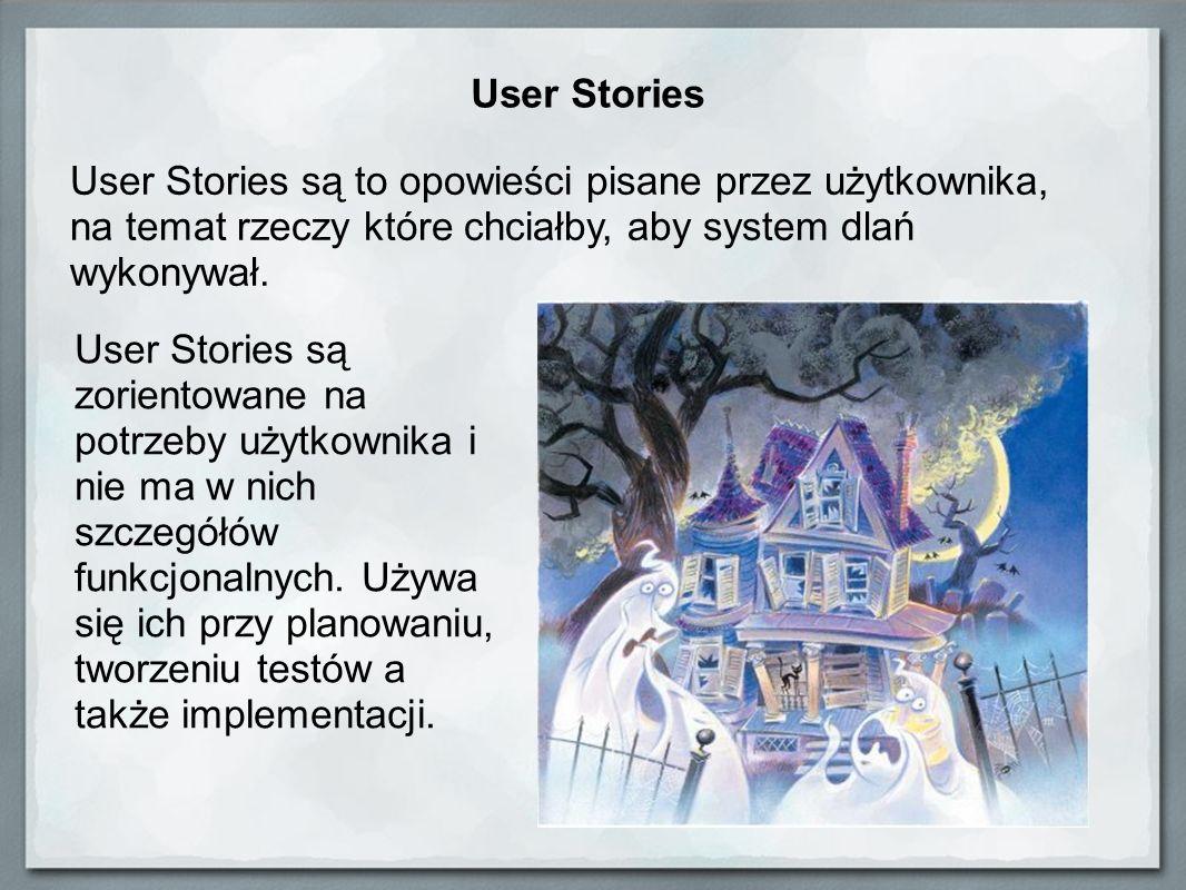 User Stories User Stories są to opowieści pisane przez użytkownika, na temat rzeczy które chciałby, aby system dlań wykonywał.