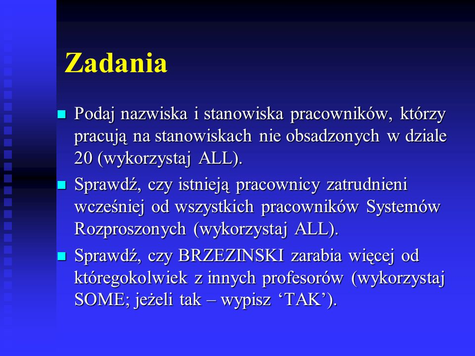 Zadania Podaj nazwiska i stanowiska pracowników, którzy pracują na stanowiskach nie obsadzonych w dziale 20 (wykorzystaj ALL).
