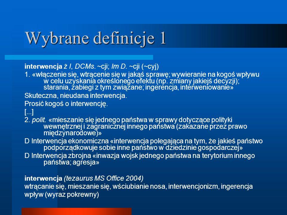 Wybrane definicje 1 interwencja ż I, DCMs. ~cji; lm D. ~cji (~cyj)