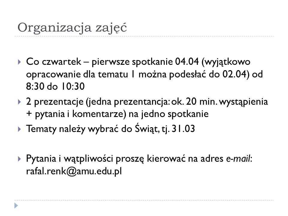 Organizacja zajęć Co czwartek – pierwsze spotkanie 04.04 (wyjątkowo opracowanie dla tematu 1 można podesłać do 02.04) od 8:30 do 10:30.