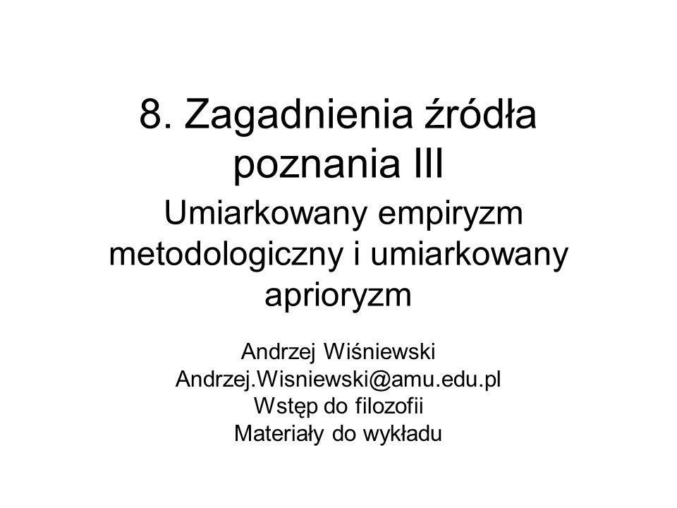 8. Zagadnienia źródła poznania III Umiarkowany empiryzm metodologiczny i umiarkowany aprioryzm