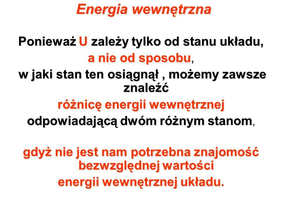 Energia wewnętrzna Ponieważ U zależy tylko od stanu układu,