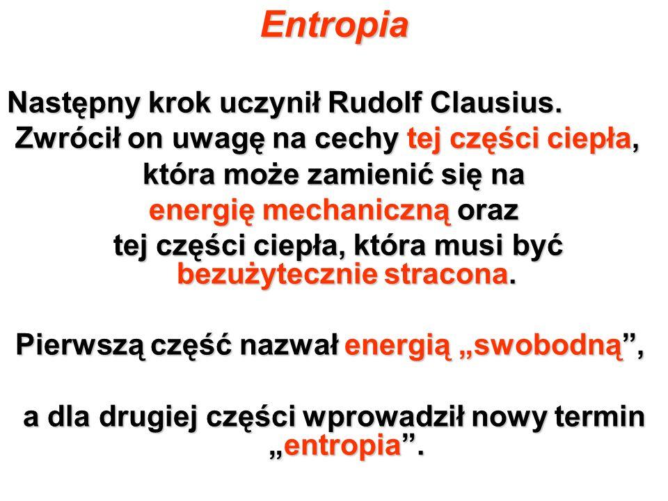 Entropia Następny krok uczynił Rudolf Clausius.