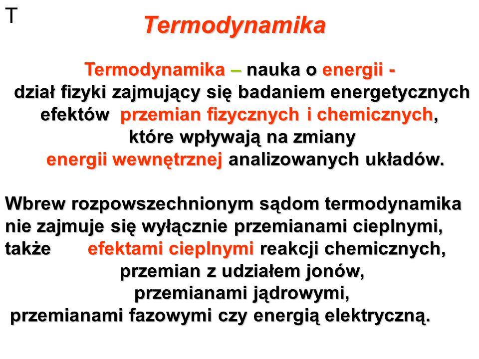 Termodynamika T Termodynamika – nauka o energii -