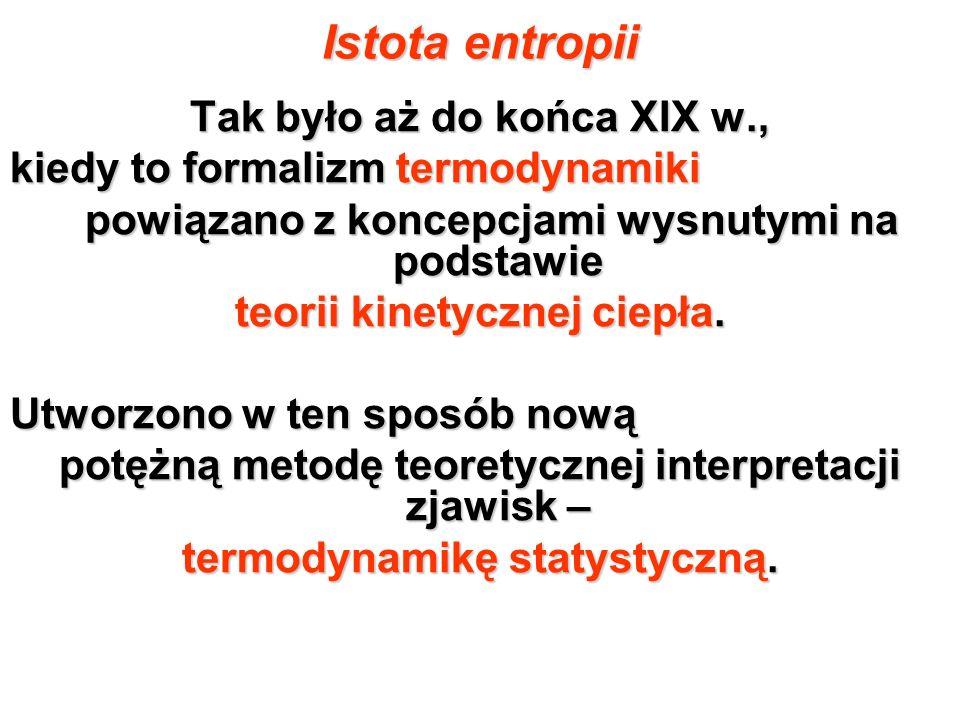 Istota entropii Tak było aż do końca XIX w.,