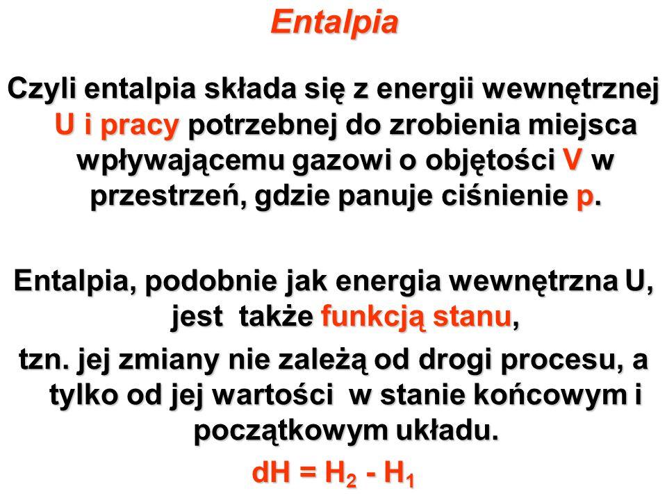 Entalpia, podobnie jak energia wewnętrzna U, jest także funkcją stanu,