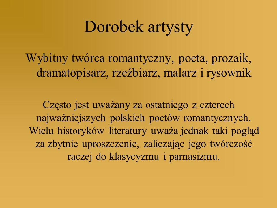 Dorobek artysty Wybitny twórca romantyczny, poeta, prozaik, dramatopisarz, rzeźbiarz, malarz i rysownik.