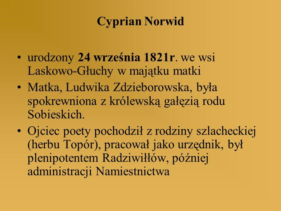 Cyprian Norwid urodzony 24 września 1821r. we wsi Laskowo-Głuchy w majątku matki.