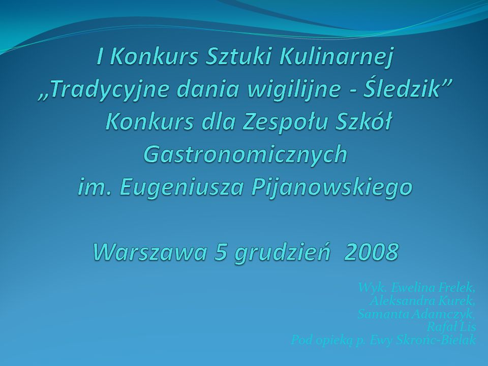 Wyk. Ewelina Frelek, Aleksandra Kurek, Samanta Adamczyk, Rafał Lis. Pod opieką p. Ewy Skrońc-Bielak.