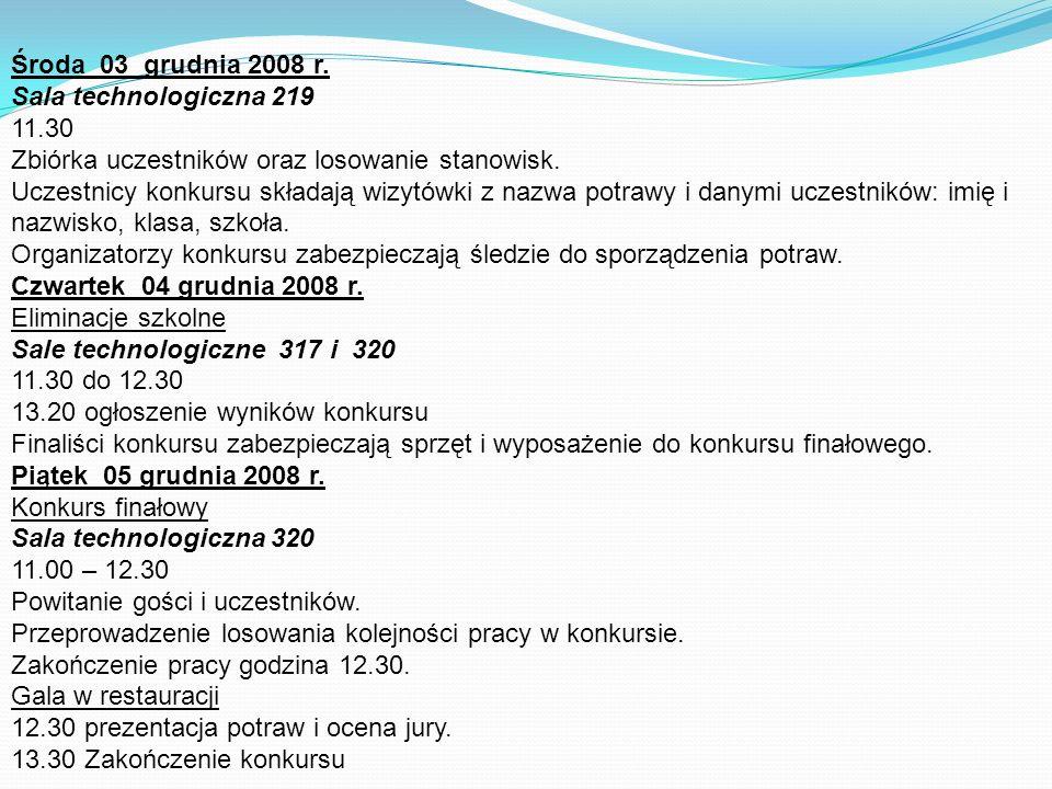 Środa 03 grudnia 2008 r. Sala technologiczna 219. 11.30. Zbiórka uczestników oraz losowanie stanowisk.