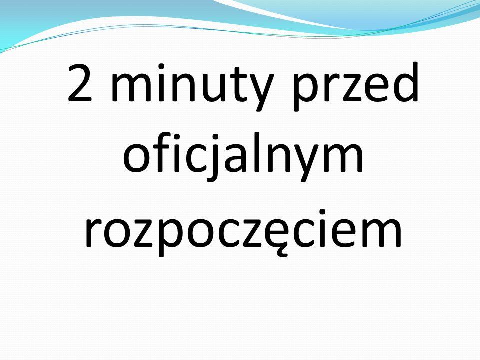 2 minuty przed oficjalnym rozpoczęciem