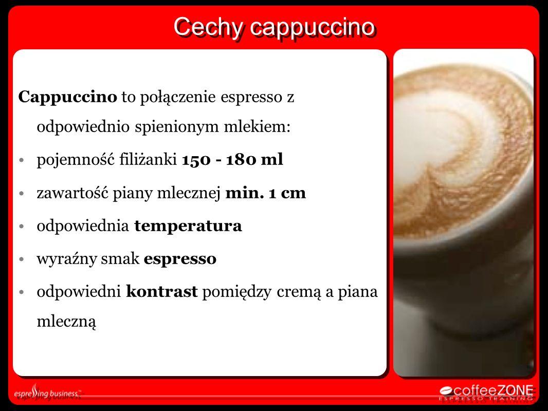 Cechy cappuccino Cappuccino to połączenie espresso z odpowiednio spienionym mlekiem: pojemność filiżanki 150 - 180 ml.