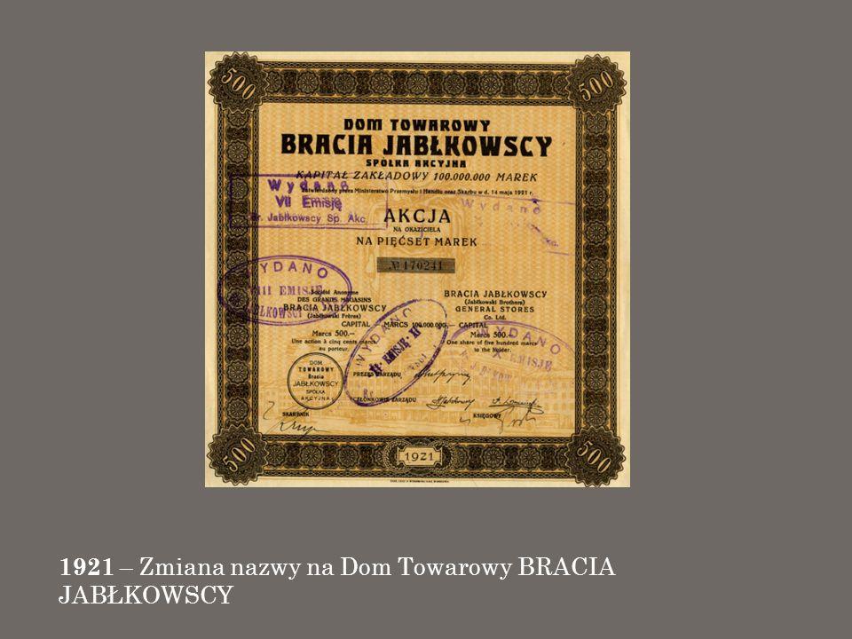 1921 – Zmiana nazwy na Dom Towarowy BRACIA JABŁKOWSCY