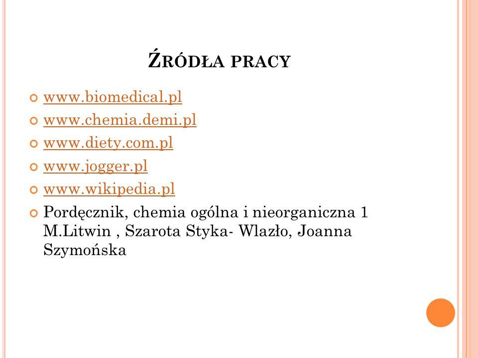 Źródła pracy www.biomedical.pl www.chemia.demi.pl www.diety.com.pl