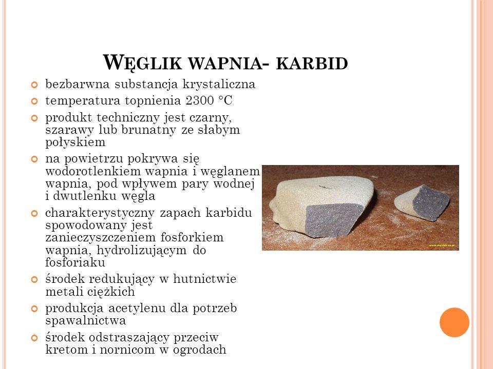 Węglik wapnia- karbid bezbarwna substancja krystaliczna
