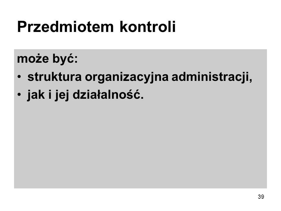 Przedmiotem kontroli może być: struktura organizacyjna administracji,