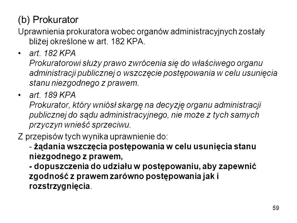 (b) Prokurator Uprawnienia prokuratora wobec organów administracyjnych zostały bliżej określone w art. 182 KPA.