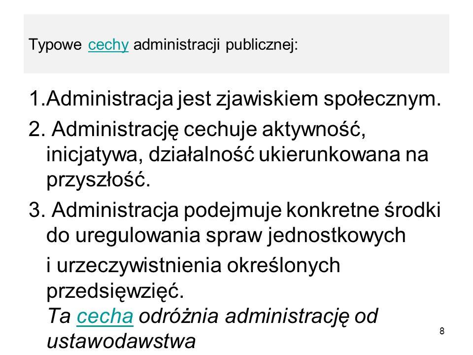 Typowe cechy administracji publicznej: