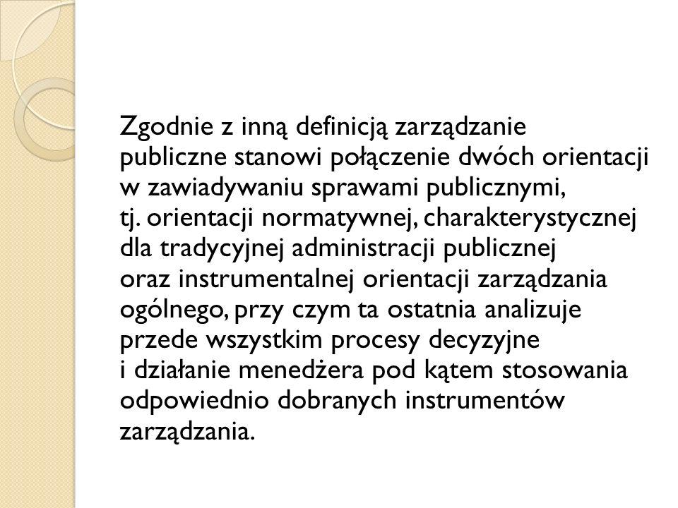 Zgodnie z inną definicją zarządzanie publiczne stanowi połączenie dwóch orientacji w zawiadywaniu sprawami publicznymi, tj.