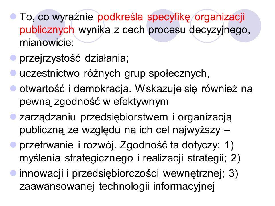 To, co wyraźnie podkreśla specyfikę organizacji publicznych wynika z cech procesu decyzyjnego, mianowicie: