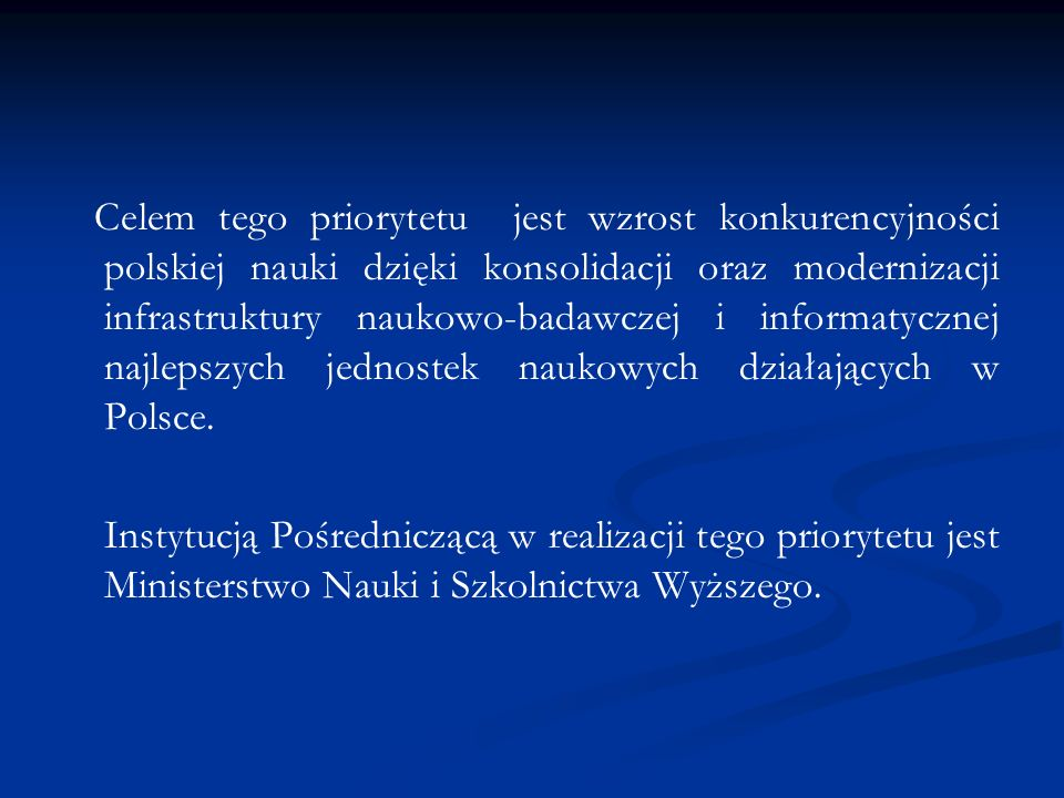Celem tego priorytetu jest wzrost konkurencyjności polskiej nauki dzięki konsolidacji oraz modernizacji infrastruktury naukowo-badawczej i informatycznej najlepszych jednostek naukowych działających w Polsce.