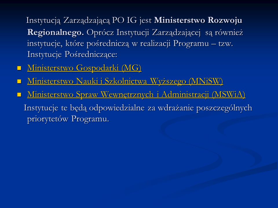 Instytucją Zarządzającą PO IG jest Ministerstwo Rozwoju Regionalnego