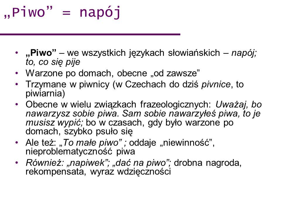 """""""Piwo = napój """"Piwo – we wszystkich językach słowiańskich – napój; to, co się pije. Warzone po domach, obecne """"od zawsze"""