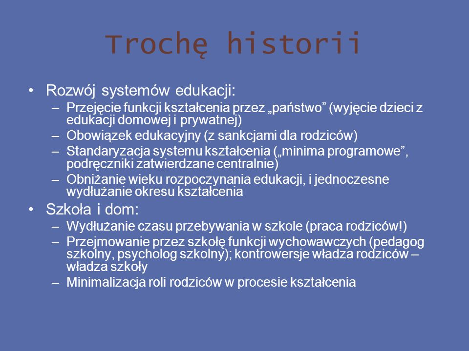 Trochę historii Rozwój systemów edukacji: Szkoła i dom: