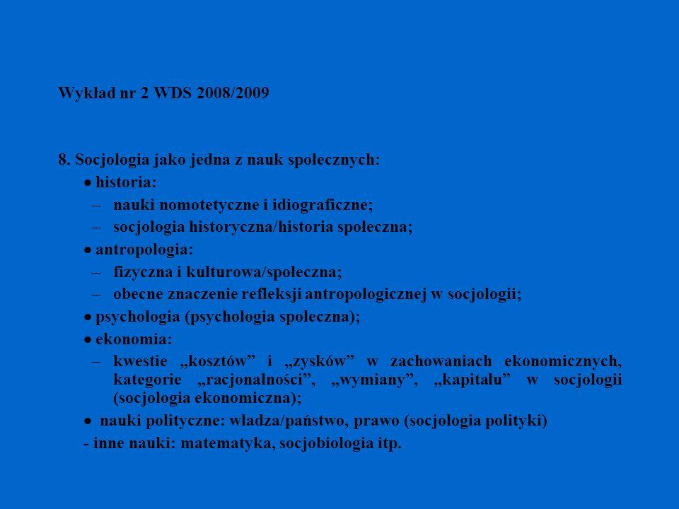 Wykład nr 2 WDS 2008/2009 8. Socjologia jako jedna z nauk społecznych: · historia: nauki nomotetyczne i idiograficzne;