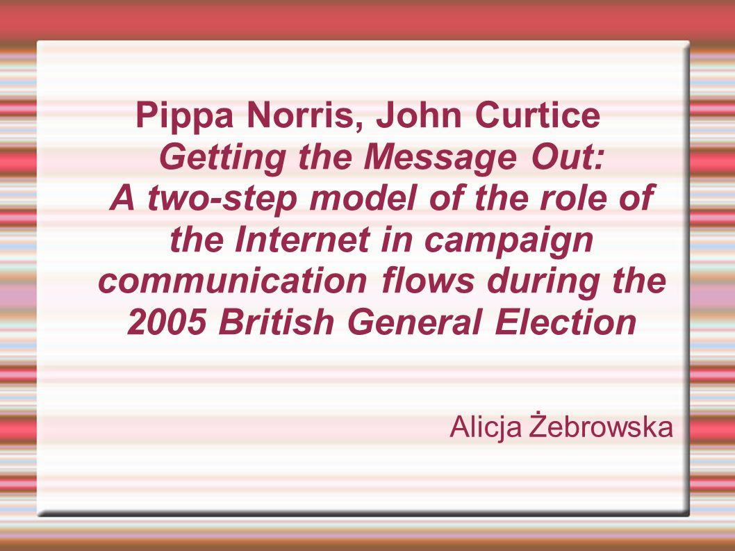 Pippa Norris, John Curtice Getting the Message Out: A two-step model of the role of the Internet in campaign communication flows during the 2005 British General Election