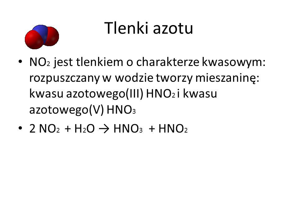 Tlenki azotu NO2 jest tlenkiem o charakterze kwasowym: rozpuszczany w wodzie tworzy mieszaninę: kwasu azotowego(III) HNO2 i kwasu azotowego(V) HNO3.