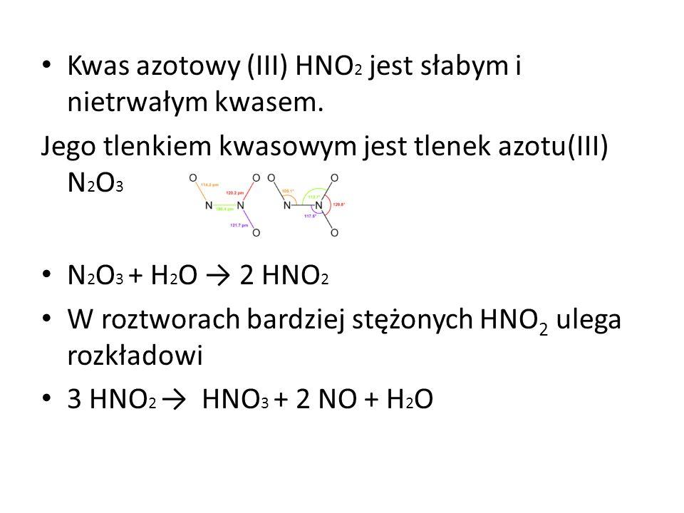 Kwas azotowy (III) HNO2 jest słabym i nietrwałym kwasem.
