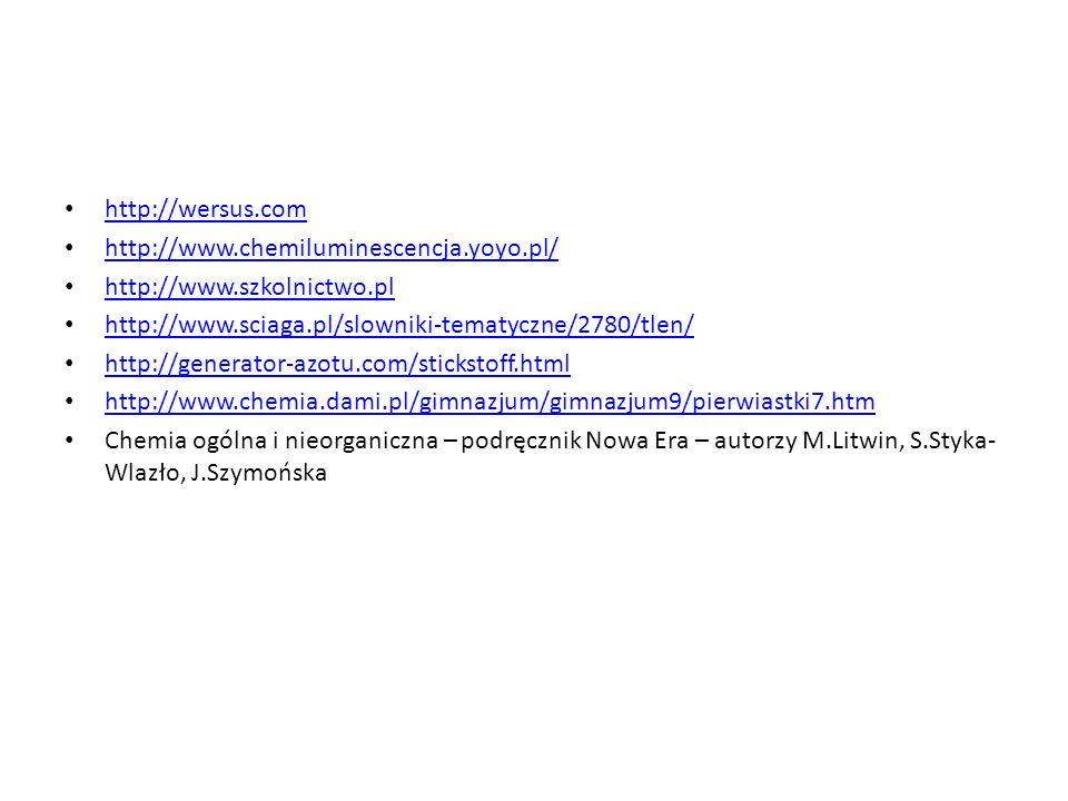 http://wersus.com http://www.chemiluminescencja.yoyo.pl/ http://www.szkolnictwo.pl. http://www.sciaga.pl/slowniki-tematyczne/2780/tlen/