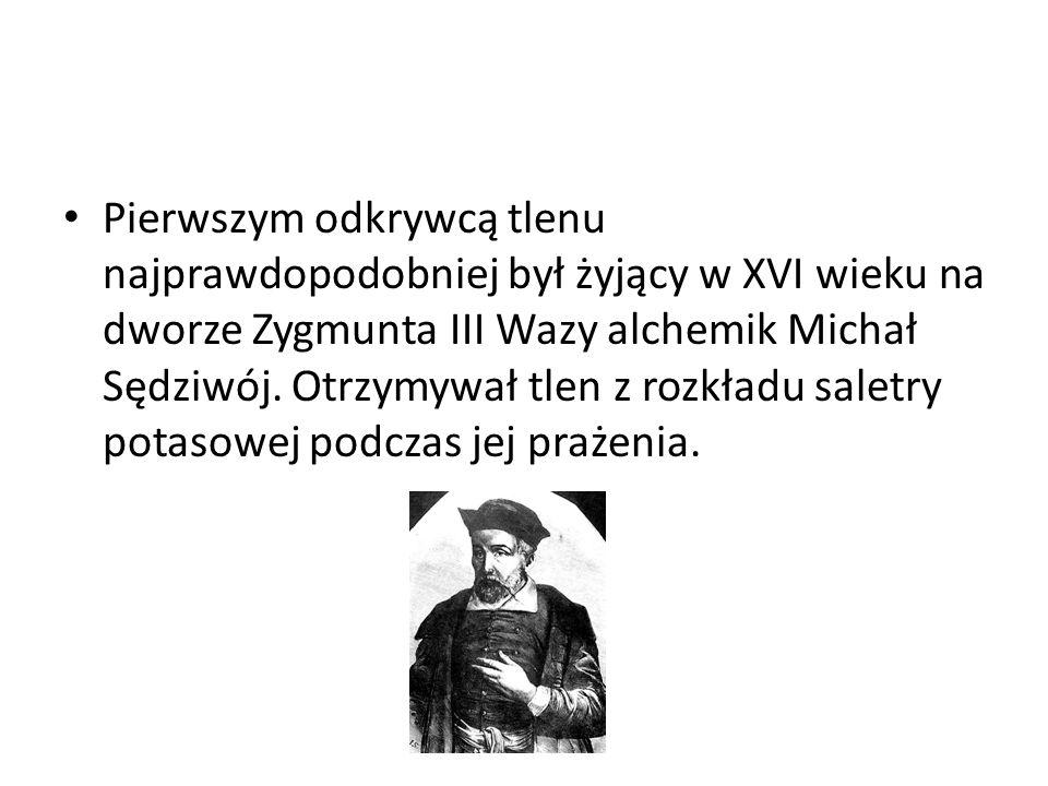 Pierwszym odkrywcą tlenu najprawdopodobniej był żyjący w XVI wieku na dworze Zygmunta III Wazy alchemik Michał Sędziwój.