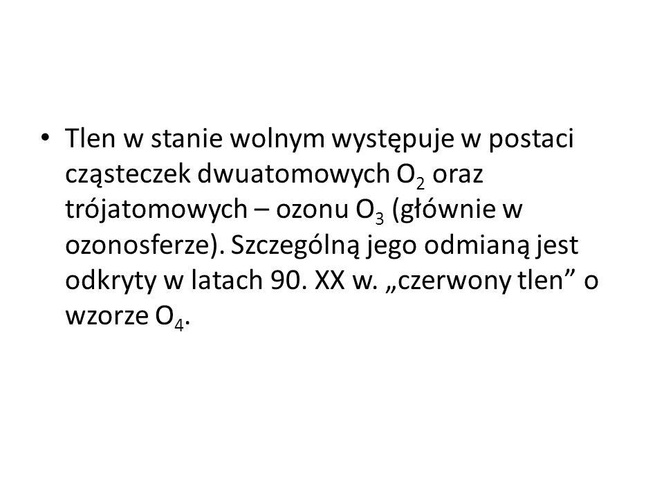 Tlen w stanie wolnym występuje w postaci cząsteczek dwuatomowych O2 oraz trójatomowych – ozonu O3 (głównie w ozonosferze).