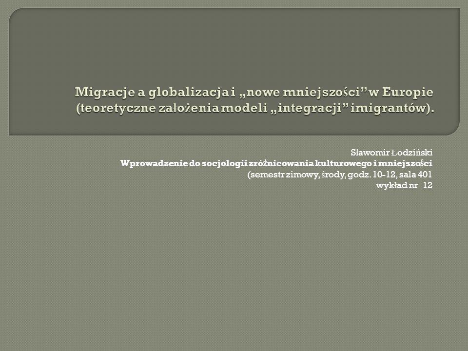 """Migracje a globalizacja i """"nowe mniejszości w Europie (teoretyczne założenia modeli """"integracji imigrantów)."""